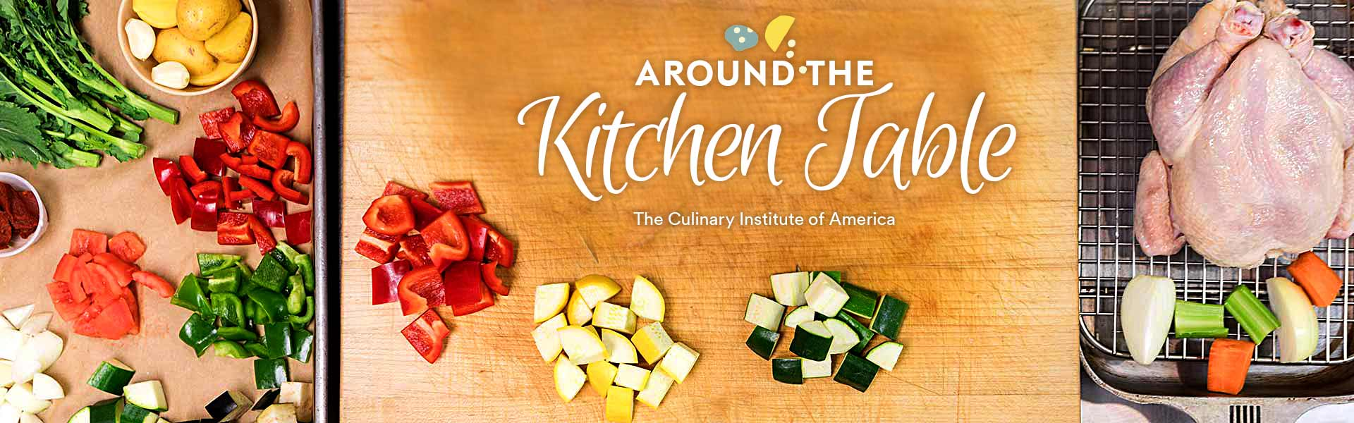 Around the Kitchen Table - A Virtual Series Featuring CIA Alumni Chefs